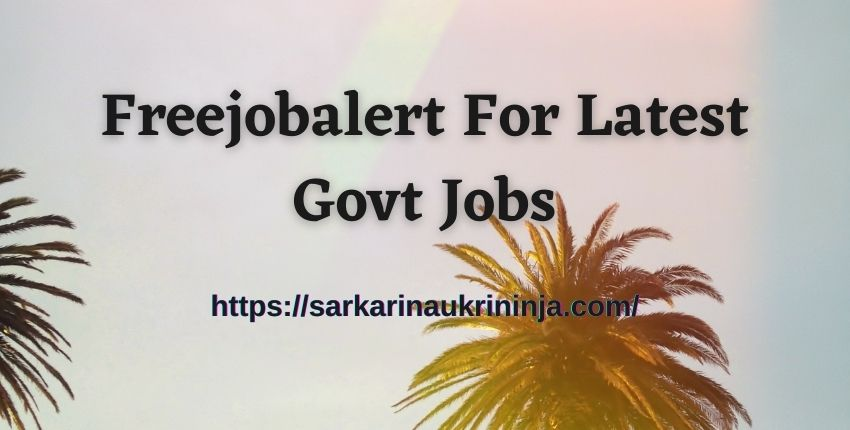 You are currently viewing Freejobalert For Latest Govt Jobs 2021-2022 | Upcoming Govt Jobs for 10th, 12th, Graduate Candidates