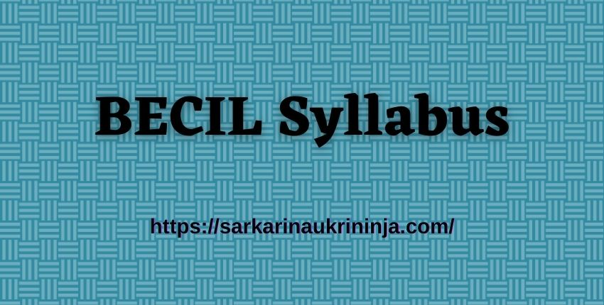 You are currently viewing BECIL Syllabus Pdf Download Now, becil.com 463 Investigator, Supervisors, MTS and Others Exam Pattern