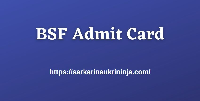 You are currently viewing BSF Admit Card 2021: Collect Border Security Force Exam Hall Ticket For Constable Exam