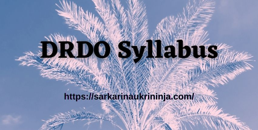 You are currently viewing DRDO Syllabus 2021: Download DRDO CEPTAM Multitasking Staff Exam Syllabus and Pattern
