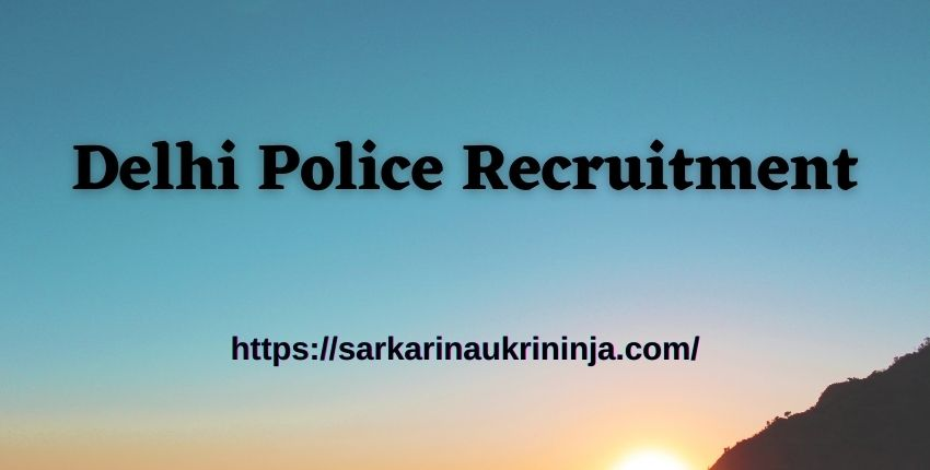 You are currently viewing Delhi Police Recruitment 2021 | Fill Online For Delhi Police Constable Vacancies Before Due Date