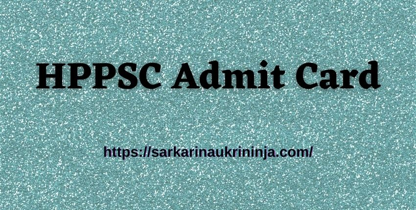 You are currently viewing Download HPPSC Admit Card 2021 For Himanchal Pradesh PSC Administrative Combined Competitive Exam Hall Ticket