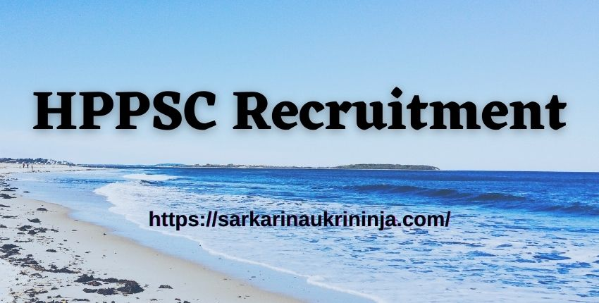 You are currently viewing HPPSC Recruitment 2021 Notification – Apply Online For Administrative Combined Competitive Exam@ hppsc.hp.gov.in