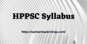 Read more about the article HPPSC Syllabus 2021 Available For Administrative Combined Competitive Examination – Subject Wise HPPSC Exam Syllabus PDF & Exam Pattern