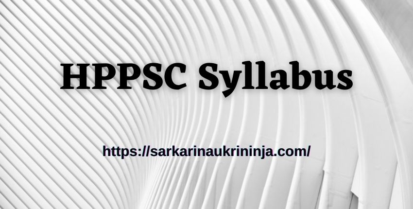You are currently viewing HPPSC Syllabus 2021 Available For Administrative Combined Competitive Examination – Subject Wise HPPSC Exam Syllabus PDF & Exam Pattern