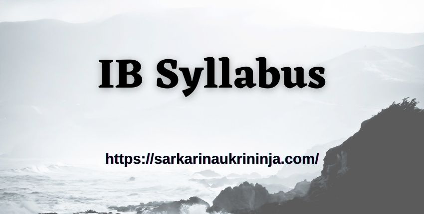 You are currently viewing Download IB Syllabus 2021 Pdf | Intelligence Bureau Exam Pattern For JIO, ACIO, ASO & Other Posts