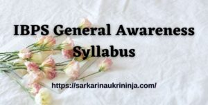Read more about the article IBPS General Awareness Syllabus 2021 | Exam Pattern & General Awareness Syllabus Available Here