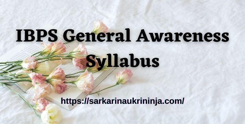 You are currently viewing IBPS General Awareness Syllabus 2021 | Exam Pattern & General Awareness Syllabus Available Here