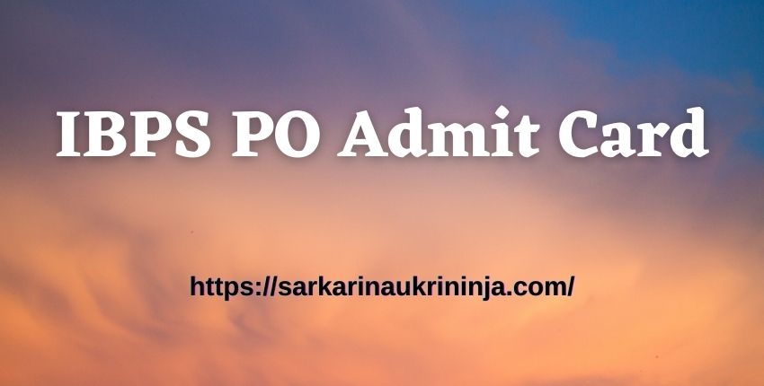 You are currently viewing IBPS PO Admit Card 2021 Released Soon – Download CRP PO MT Online Exam Call Letter – Here