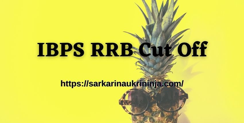 You are currently viewing IBPS RRB Cut Off 2021 – CRP RRB Office Assistant Cut Off Marks To Release Within 07 Days