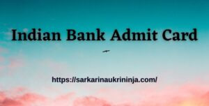 Read more about the article Indian Bank Admit Card 2021 : Download Indian Bank Exam Call Letter For Probationary Officer Exam