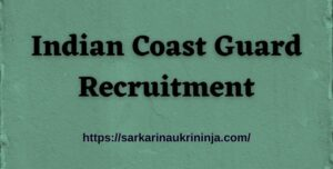 Read more about the article Indian Coast Guard Recruitment 2021 – Register Online For Navik & Yantrik (10th Entry) Batch Vacancy