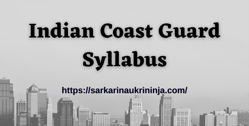 You are currently viewing Indian Coast Guard Syllabus 2021 | Download Exam Pattern & Syllabus Pdf For Navik &  Examination