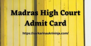 Read more about the article Madras High Court Admit Card 2021 – Download Madras HC Exam Hall Ticket, Available Soon