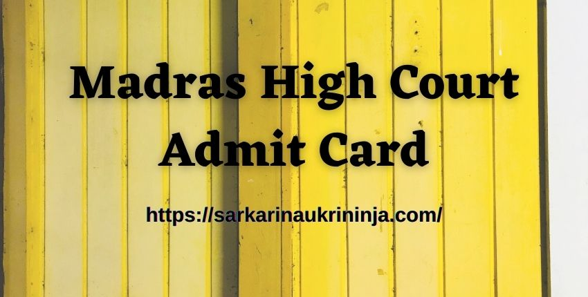 You are currently viewing Madras High Court Admit Card 2021 – Download Madras HC Exam Hall Ticket, Available Soon