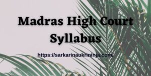 Read more about the article Madras High Court Syllabus 2021: Download Madras HC Exam Syllabus & Pattern, Important Topic