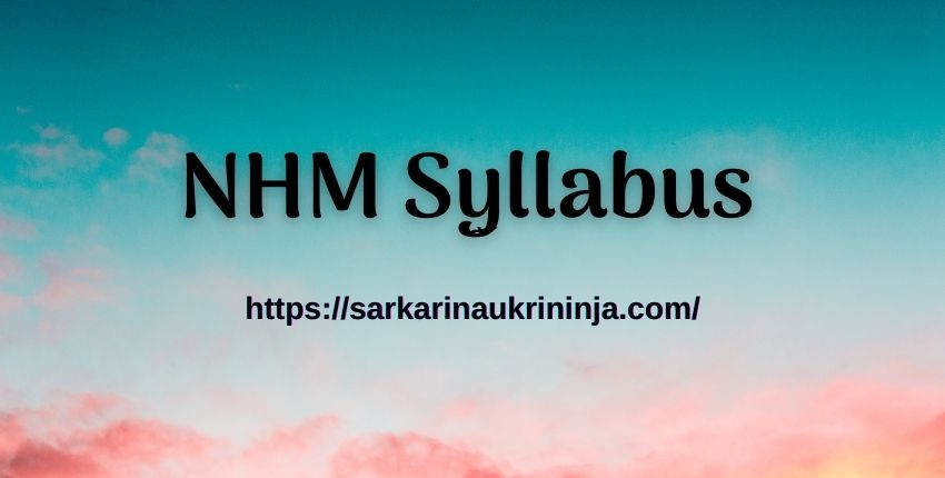 You are currently viewing NHM Syllabus 2021   Download NRHM Community Health Officer Exam Pattern Pdf