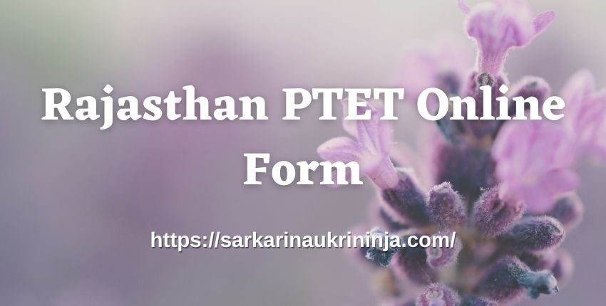 You are currently viewing Rajasthan PTET Online Form 2021 – Raj PTET & Pre B.Ed Application Form, Starting Date