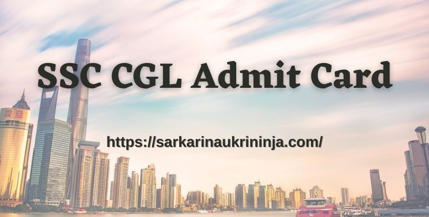 Read more about the article Check SSC CGL Admit Card 2021 – CGL Group B & C Exam Call Letter, Tier I Dates @ ssc.nic.in