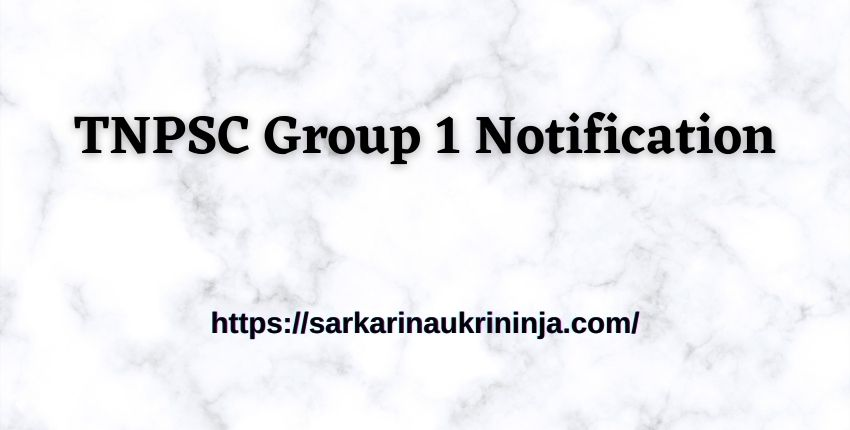 You are currently viewing Check TNPSC Group 1 Notification 2021 – Tamil Nadu PSC CCSE I Total Vacancy, Exam Date, Online Form Fees