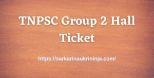 Read more about the article Download TNPSC Group 2 Hall Ticket 2021 – Tamil Nadu PSC CCSE Gr II Admit Card