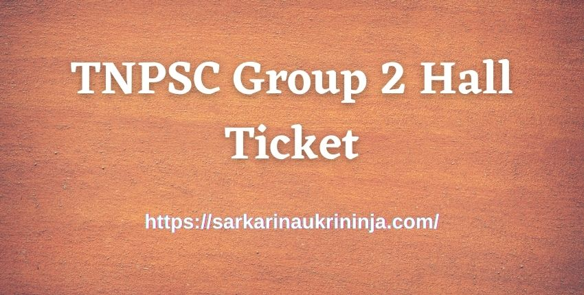 You are currently viewing Download TNPSC Group 2 Hall Ticket 2021 – Tamil Nadu PSC CCSE Gr II Admit Card