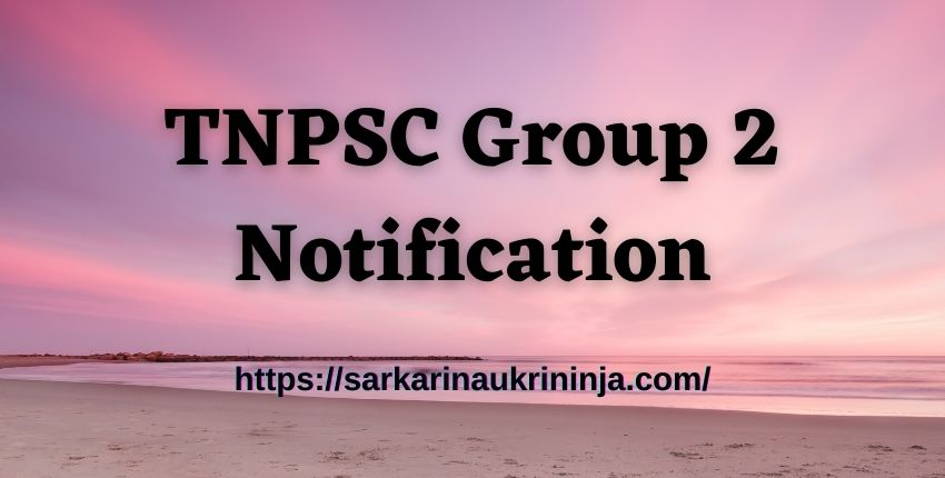 You are currently viewing TNPSC Group 2 Notification 2021 – Tamil Nadu PSC CCSE Gr II Exam Date, Eligibility Criteria, Online Form