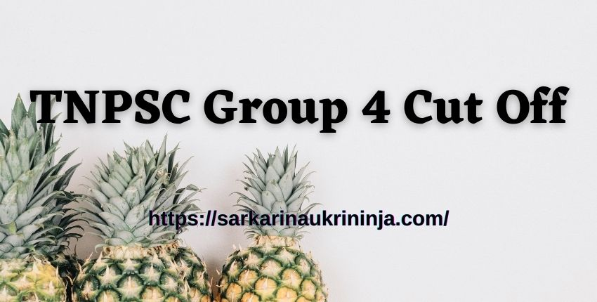You are currently viewing Get TNPSC Group 4 Cut Off 2021 : Download Tamil PSC CCSE Gr IV Cut Off @ tnpsc.gov.in