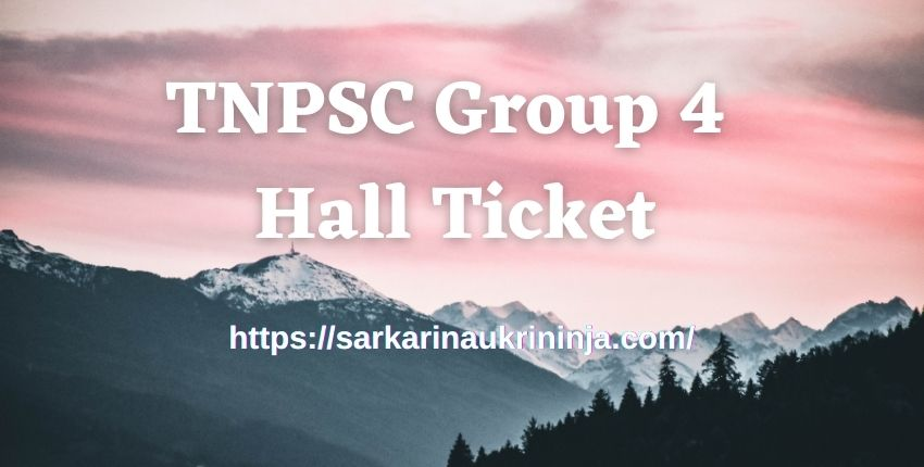 You are currently viewing TNPSC Group 4 Hall Ticket 2021, Tamil Nadu PSC Group IV (CCSE) Admit Card at tnpsc.gov.in