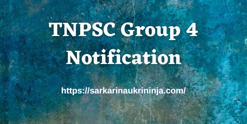 You are currently viewing TNPSC Group 4 Notification 2021 – Get Online Apply Dates For Tamil Nadu PSC Group IV Jobs