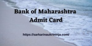 Read more about the article Bank of Maharashtra Admit Card 2021 | Bank of Maharashtra Generalist Officers Exam Date & Call Letter