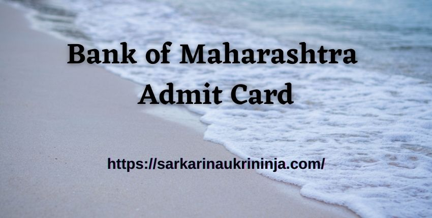 You are currently viewing Bank of Maharashtra Admit Card 2021   Bank of Maharashtra Generalist Officers Exam Date & Call Letter