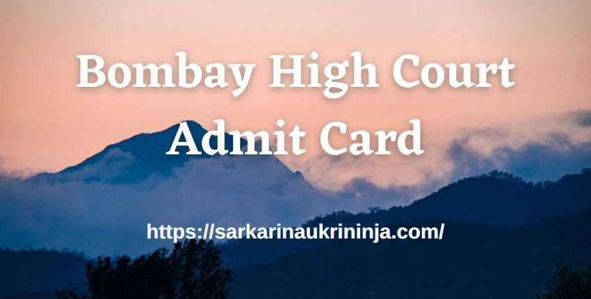 You are currently viewing Bombay High Court Admit Card 2021 | Collect Important Information about Clerk examination