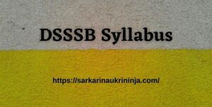 Read more about the article DSSSB Syllabus 2021: Download Delhi SSSB Various Assistant Teacher & JE Exam Syllabus and Pattern