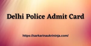 Read more about the article Delhi Police Admit Card 2021: Download Head Constable Exam Hall Ticket