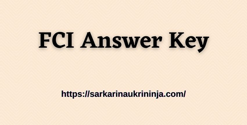 You are currently viewing FCI Answer Key 2021 Download – Food Corporation of India Key Answer For Assistant (Gr III) Jobs