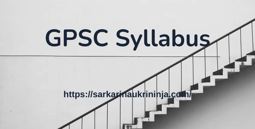 You are currently viewing GPSC Syllabus 2021: Download Gujarat PSC Assistant Engineer, Tutor, & Other vacancies Jobs Exam Pattern & Syllabus