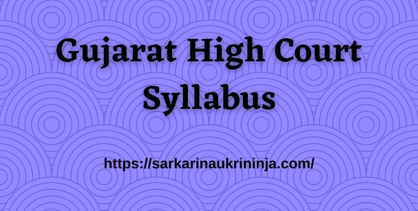 You are currently viewing Gujarat High Court Syllabus 2021: Download Gujarat HC Civil Judge Exam Pattern & Syllabus