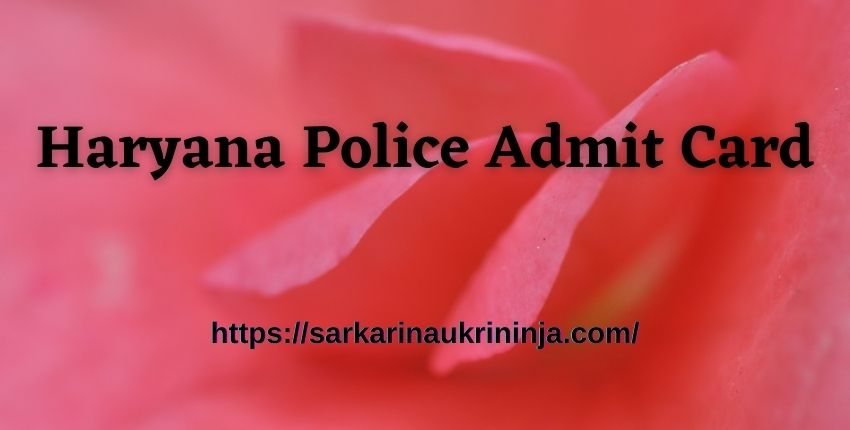 Read more about the article Haryana Police Admit Card 2021 – Haryana SSC Constable Exam Call Letter Download @ hssc.gov.in