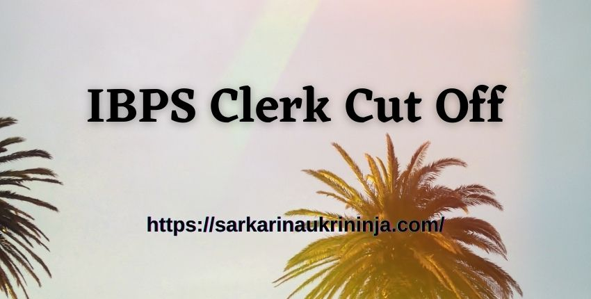 Read more about the article IBPS Clerk Cut Off 2021 – Get Clerk Prelims Exam Cut Off Marks & Last Year Records