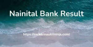 Read more about the article Nainital Bank Result 2021, Check nainitalbank.co.in PO, SO & Clerk Cut Off Here