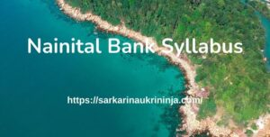 Read more about the article Nainital Bank Syllabus 2021 | Check Syllabus & Exam Pattern for Subject Wise Clerk, PO & SO Posts