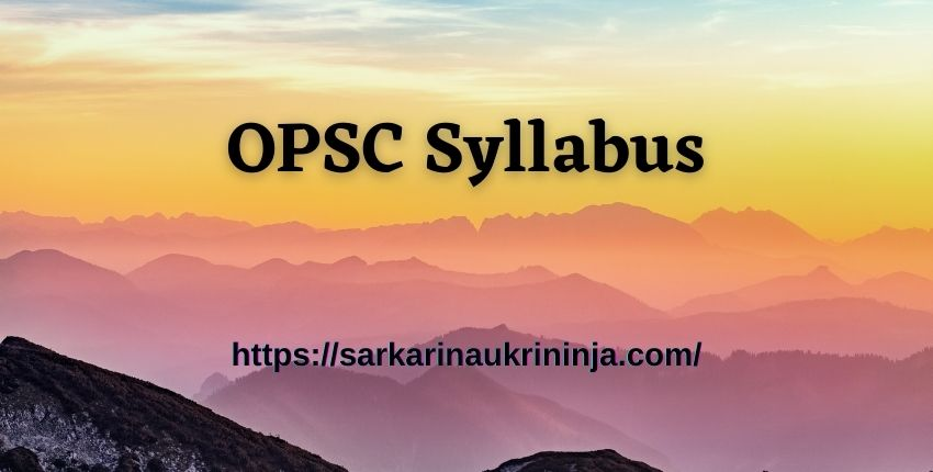 You are currently viewing OPSC Syllabus 2021 | Download Selection Process & Exam Pattern For @opsc.gov.in