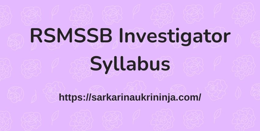 You are currently viewing Check RSMSSB Investigator Syllabus 2021 | Rajasthan अन्वेषक Exam Syllabus, Pattern, Modal Papers