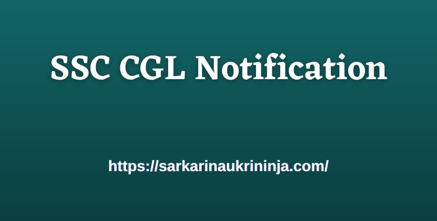 Read more about the article SSC CGL Notification 2022 Download – Check SSC CGL Online Form, Expected Vacancy, Exam Date