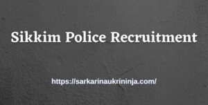 Read more about the article Sikkim Police Recruitment 2021 – Apply For Sikkim Police various GD Constable Bharti Vacancy at sikkimpolice.nic.in