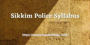 Read more about the article Sikkim Police Syllabus 2021 – Download Sikkim Police GD Constable & Constable (Technical) Exam Pattern