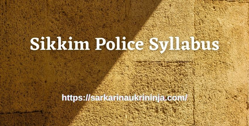 You are currently viewing Sikkim Police Syllabus 2021 – Download Sikkim Police GD Constable & Constable (Technical) Exam Pattern