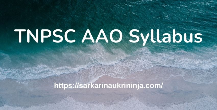 You are currently viewing TNPSC AAO Syllabus 2021 Download – Tamil Nadu PSC AAO Exam Pattern Check Here