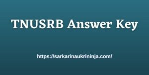 Read more about the article Download TNUSRB Answer Key 2021 – TN Police Constable Gr II Exam Paper Solutions at tnusrbonline.org